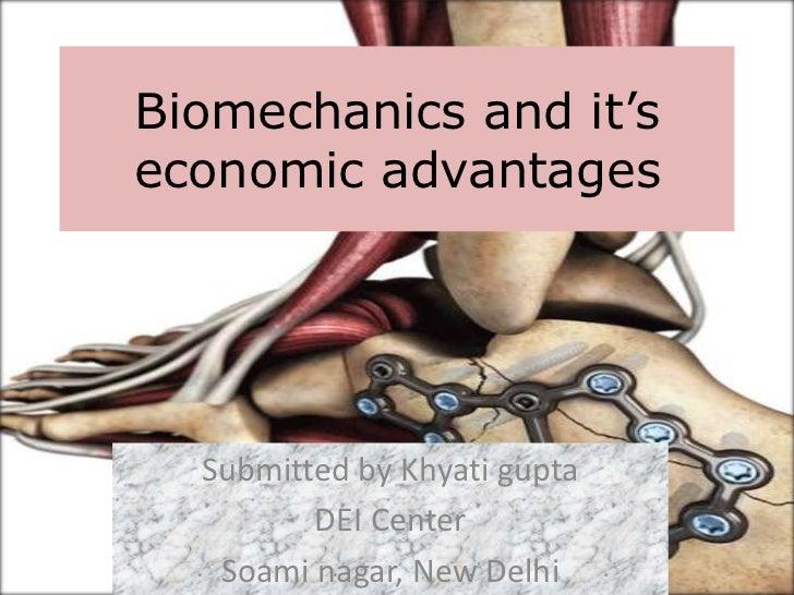 Biomechanics and it's economic advantages <br />Submitted by Khyati gupta<br />DEI Center <br />Soaminagar, New Delhi <br />