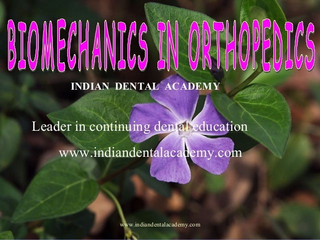 Biomechanics in orthopedics /certified fixed orthodontic courses by Indian dental academy