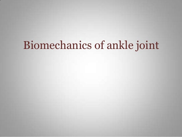 Biomechanics of ankle joint
