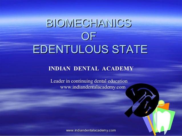 BIOMECHANICSBIOMECHANICS OFOF EDENTULOUS STATEEDENTULOUS STATE INDIAN DENTAL ACADEMY Leader in continuing dental education...