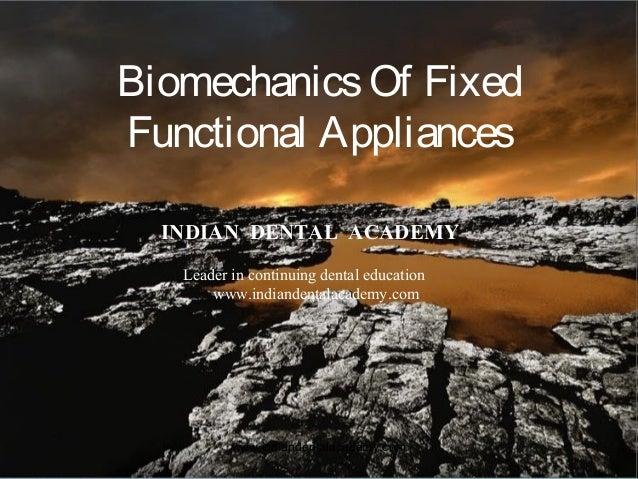 1 BiomechanicsOf Fixed Functional Appliances INDIAN DENTAL ACADEMY Leader in continuing dental education www.indiandentala...