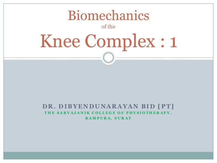 Biomechanics                 of theKnee Complex : 1DR. DIBYENDUNARAYAN BID [PT]THE SARVAJANIK COLLEGE OF PHYSIOTHERAPY,   ...