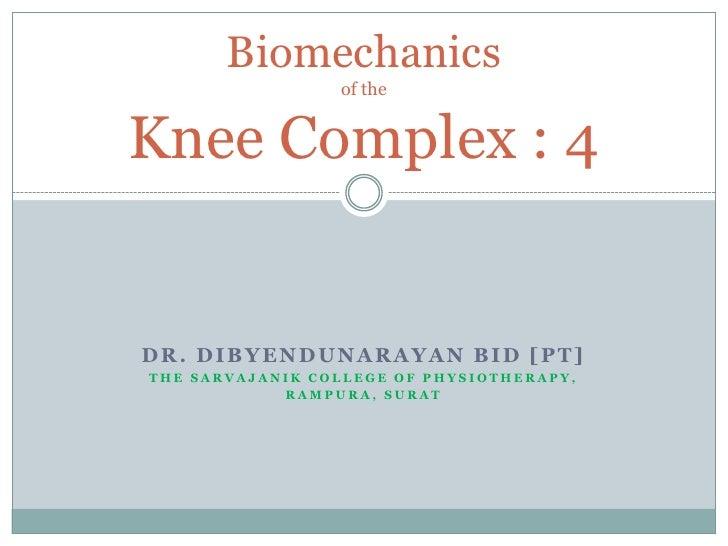 Biomechanics                 of theKnee Complex : 4DR. DIBYENDUNARAYAN BID [PT]THE SARVAJANIK COLLEGE OF PHYSIOTHERAPY,   ...