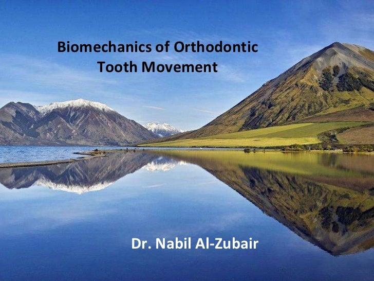 Biomechanics of Orthodontic     Tooth Movement         Dr. Nabil Al-Zubair