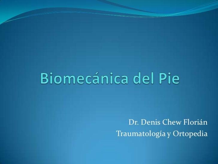 Biomecánica del Pie<br />Dr. Denis Chew Florián<br />Traumatología y Ortopedia<br />