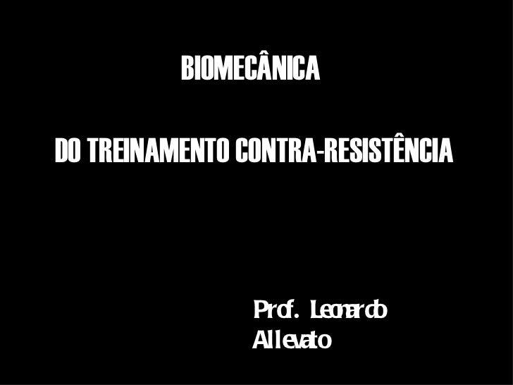 BIOMECÂNICADO TREINAMENTO CONTRA-RESISTÊNCIA                Pro Leo ard                   f. n o                Allevato
