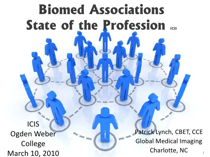 Biomed AssociationsState of the Profession ICIS<br />ICIS<br />Ogden Weber College<br />March 10, 2010<br />Patrick Lynch,...