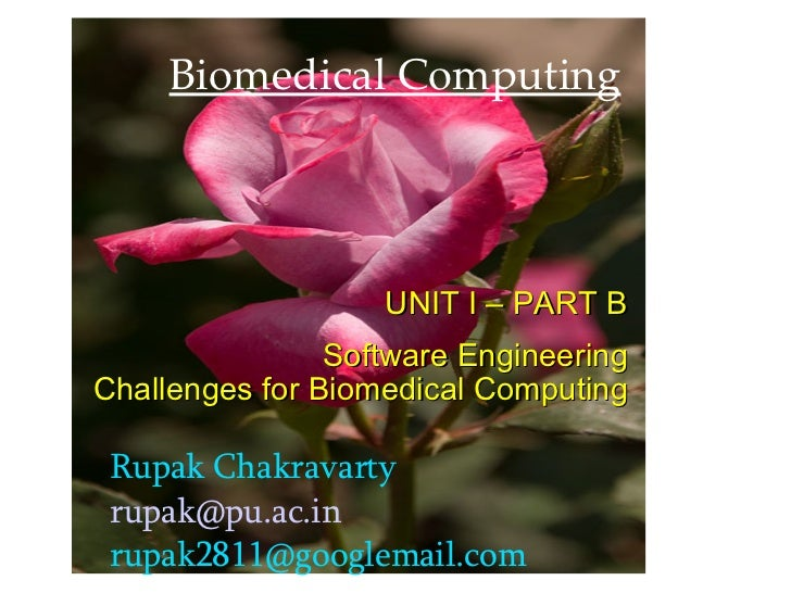 Biomedical Computing Rupak Chakravarty [email_address] [email_address]       UNIT I – PART B Software Engineering Challeng...