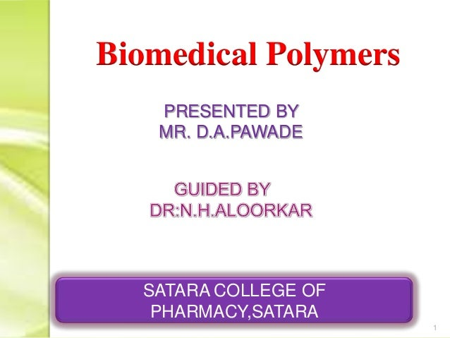 1 Biomedical Polymers PRESENTED BY MR. D.A.PAWADE SATARA COLLEGE OF PHARMACY,SATARA