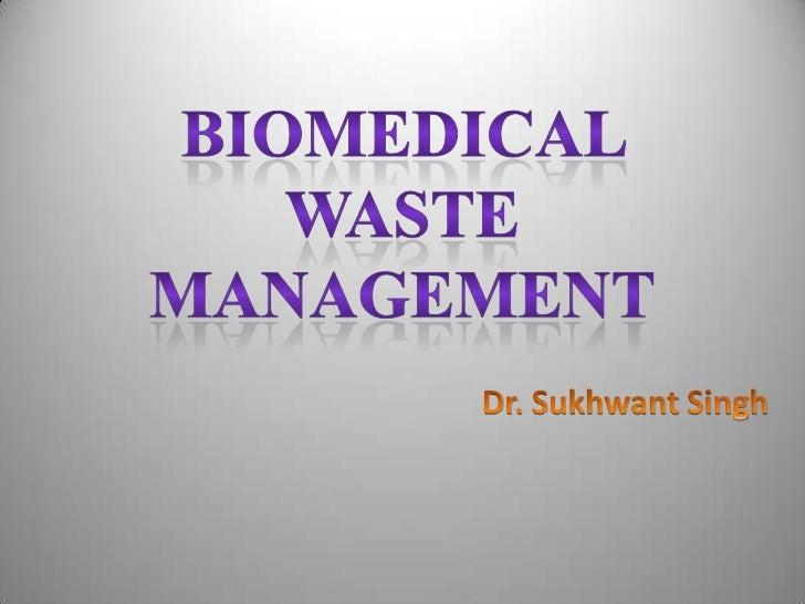 BIOMEDICAL  WASTE  MANAGEMENT<br />                                        Dr. Sukhwant Singh<br />
