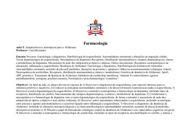 Farmacologia Aula 5: Antipsicóticos e nootrópicos para o Alzheimer Professor: Caio Maximino Ementa: Psicoses: Gnosiologia ...