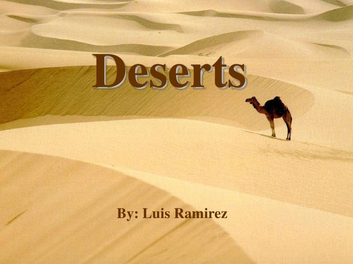 Deserts   Deserts By: Luis, Chris, Danielle, and             Gianna           Period:3       By: Luis Ramirez