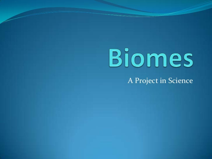 Biomes<br />A Project in Science<br />