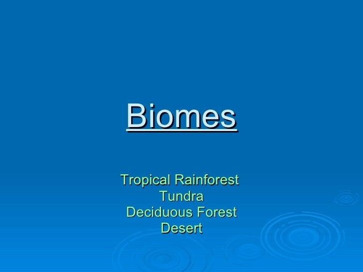 Biomes Tropical Rainforest  Tundra Deciduous  Forest Desert