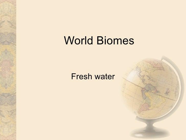 World Biomes Fresh water