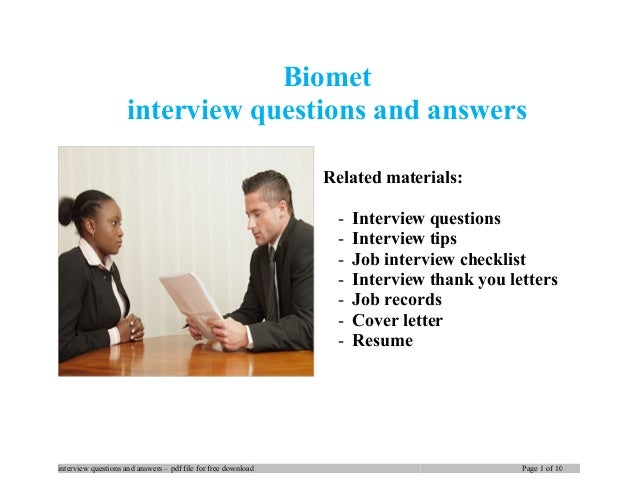 Biomet interview questions and answers Related materials: - Interview questions - Interview tips - Job interview checklist...