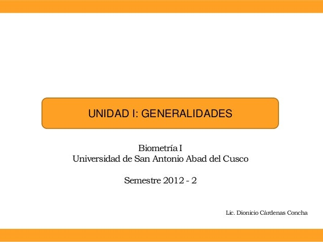UNIDAD I: GENERALIDADES                Biometría IUniversidad de San Antonio Abad del Cusco           Semestre 2012 - 2   ...