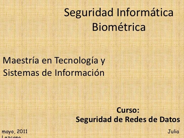 Seguridad Informática                   BiométricaMaestría en Tecnología ySistemas de Información                         ...
