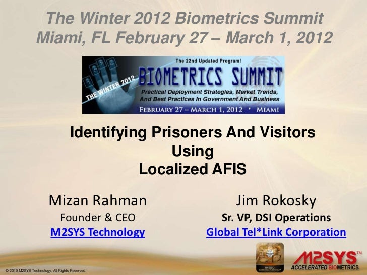 The Winter 2012 Biometrics SummitMiami, FL February 27 – March 1, 2012    Identifying Prisoners And Visitors              ...
