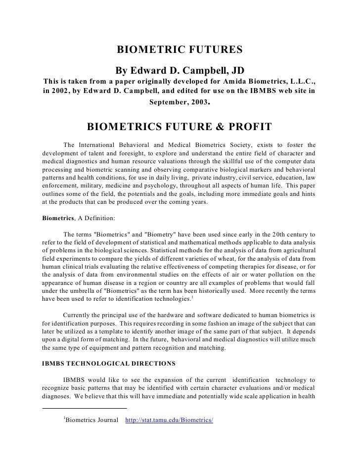 BIOMETRIC FUTURES                            By Edward D. Campbell, JDThis is taken from a paper originally developed for ...