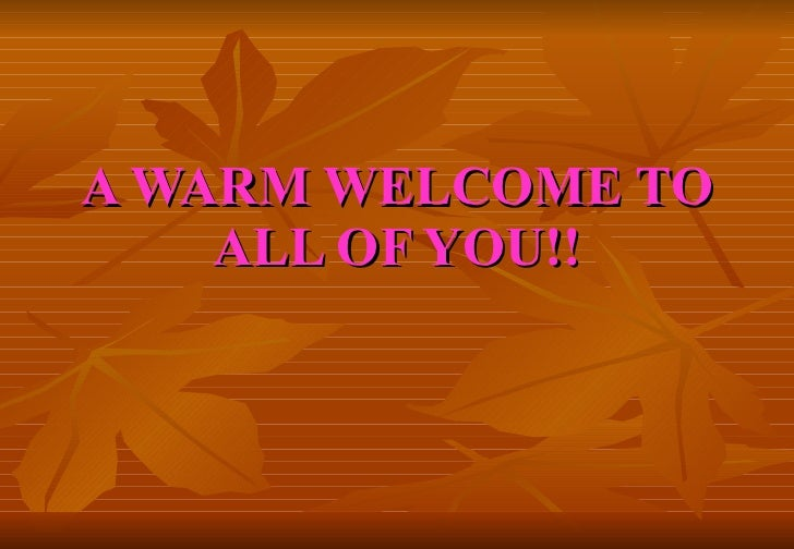 A WARM WELCOME TO ALL OF YOU!!