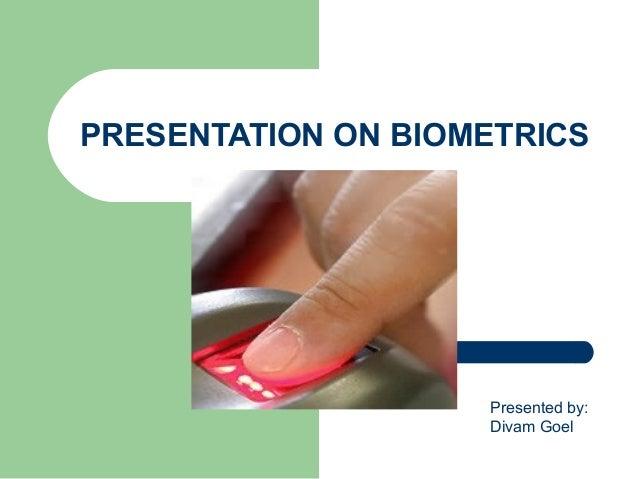 PRESENTATION ON BIOMETRICS  Presented by: Divam Goel