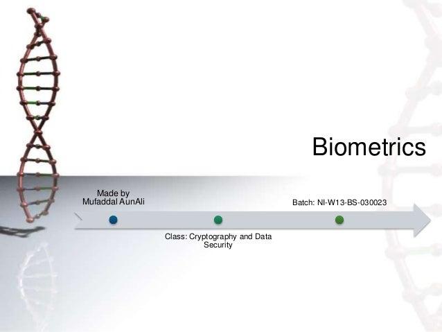 Biometrics Made by Mufaddal AunAli Class: Cryptography and Data Security Batch: NI-W13-BS-030023