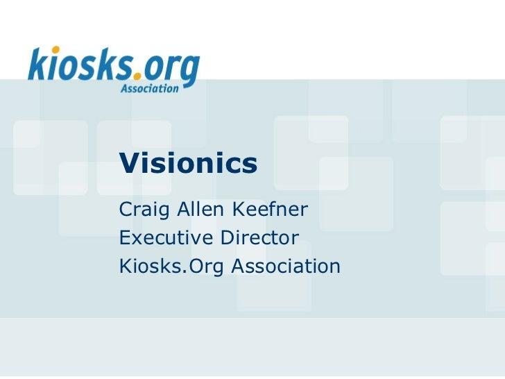 VisionicsCraig Allen KeefnerExecutive DirectorKiosks.Org Association