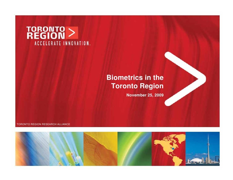 Biometrics in the                                     Toronto Region                                         November 25, ...
