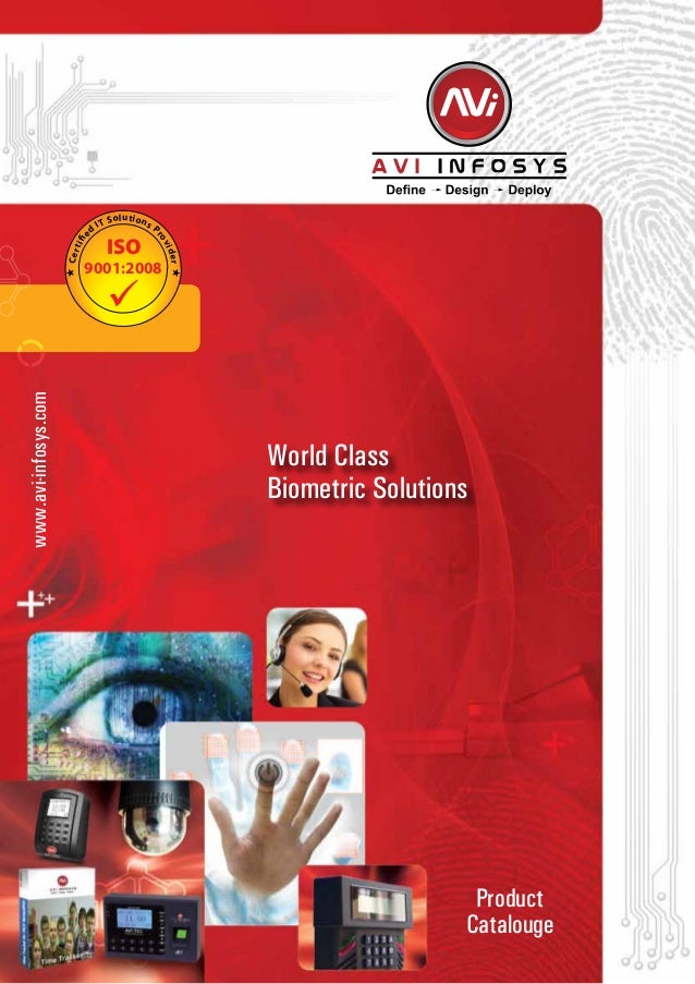 www.avi-infosys.com ISO 9001:2008 Certifie d IT Solutions P rovider Product Catalouge World Class Biometric Solutions