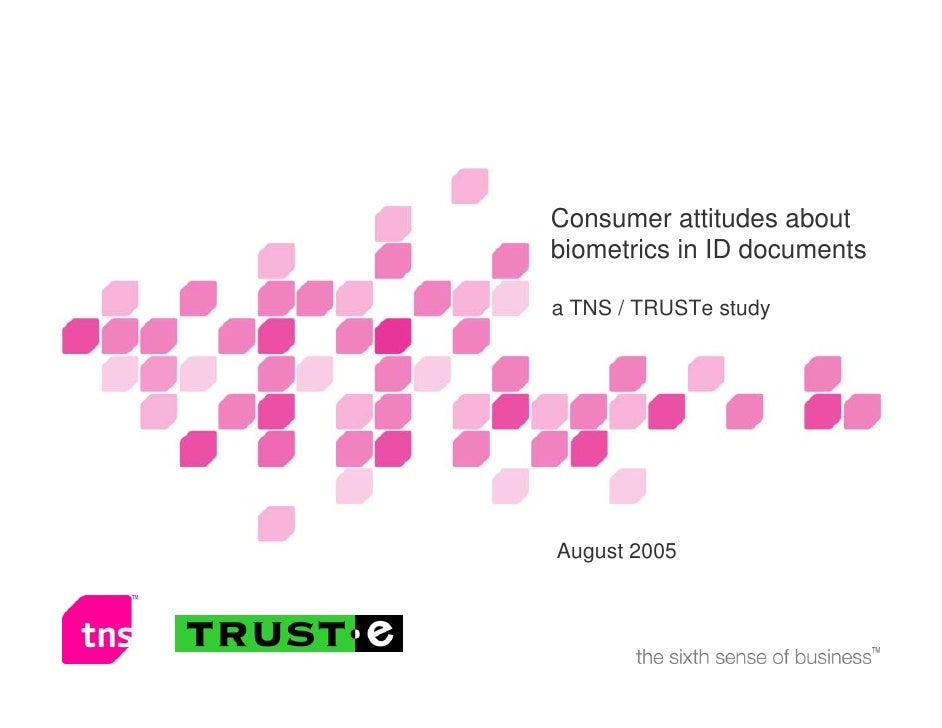 Consumer attitudes about biometrics in ID documents            Name of presenter(s) or subtitle a TNS / TRUSTe study     A...