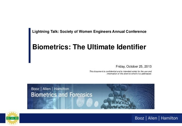 Friday, October 25, 2013 Biometrics: The Ultimate Identifier This document is confidential and is intended solely for the ...