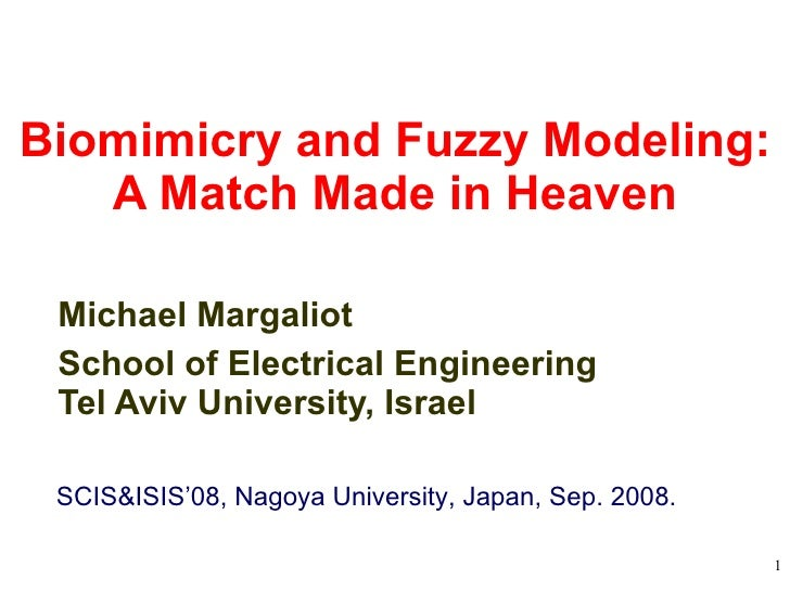 Biomimicry and Fuzzy Modeling: A Match Made in Heaven Michael Margaliot School of Electrical Engineering Tel Aviv Universi...