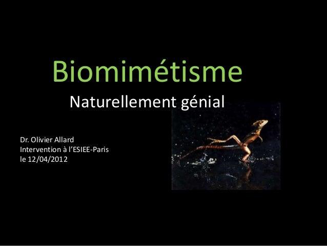 Biomimétisme               Naturellement génialDr. Olivier AllardIntervention à l'ESIEE-Parisle 12/04/2012