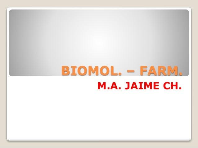 BIOMOL. – FARM. M.A. JAIME CH.