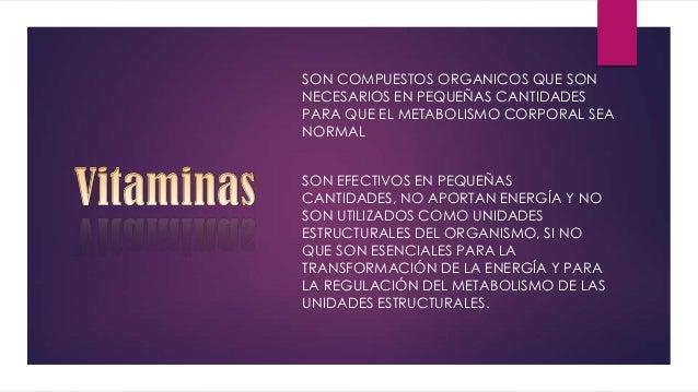 SON COMPUESTOS ORGANICOS QUE SON NECESARIOS EN PEQUEÑAS CANTIDADES PARA QUE EL METABOLISMO CORPORAL SEA NORMAL SON EFECTIV...