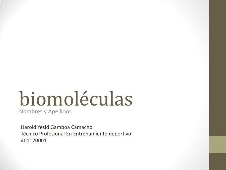 biomoléculasNombres y ApellidosHarold Yesid Gamboa CamachoTécnico Profesional En Entrenamiento deportivo401120001