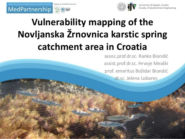 Vulnerability mapping of the Novljanska Žrnovnica karstic spring catchment area in Croatia assoc.prof.dr.sc. Ranko Biondić...