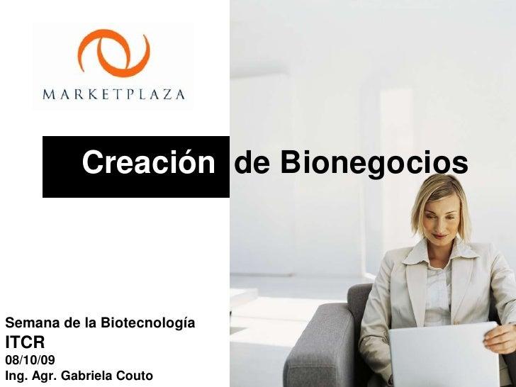 Semana de la Biotecnología<br />ITCR<br />08/10/09<br />Ing. Agr. Gabriela Couto<br />    Creación  de Bionegocios<br />