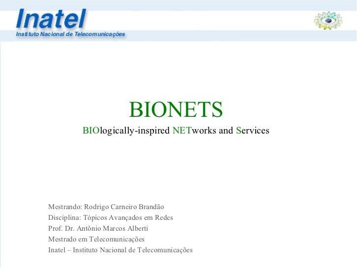 BIONETS BIO logically-inspired  NET works and  S ervices Mestrando: Rodrigo Carneiro Brandão Disciplina: Tópicos Avançados...