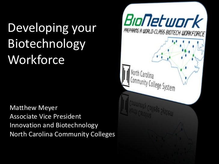 Developing your Biotechnology Workforce<br />Matthew Meyer<br />Associate Vice President<br />Innovation and Biotechnology...
