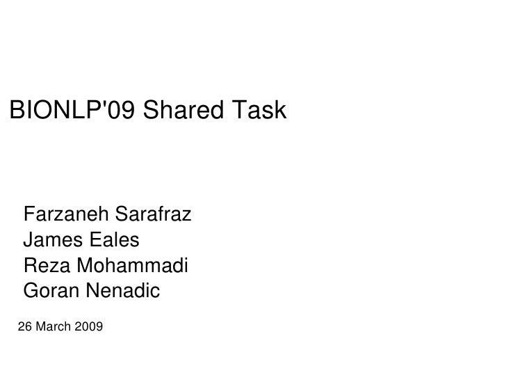 BIONLP'09SharedTask     FarzanehSarafraz  JamesEales  RezaMohammadi  GoranNenadic 26March2009                    ...
