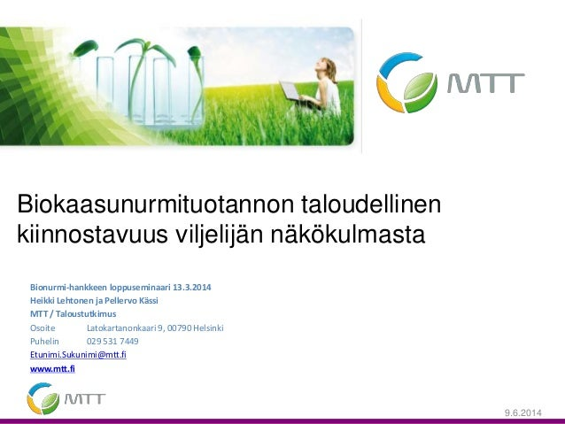 Bionurmi-hankkeen loppuseminaari 13.3.2014 Heikki Lehtonen ja Pellervo Kässi MTT / Taloustutkimus Osoite Latokartanonkaari...