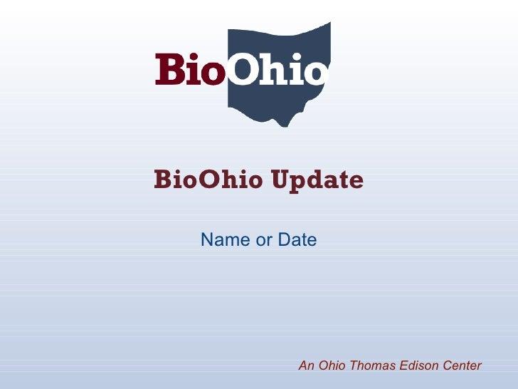 BioOhio Update Name or Date An Ohio Thomas Edison Center