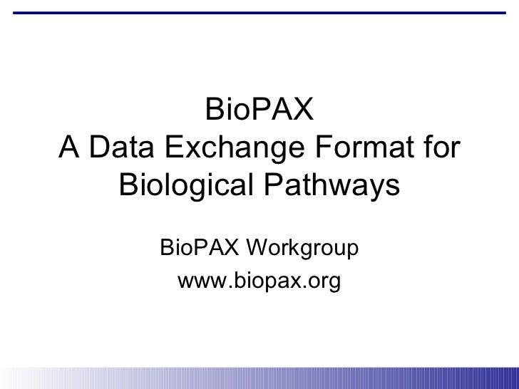 BioPAX A Data Exchange Format for Biological Pathways BioPAX Workgroup www.biopax.org