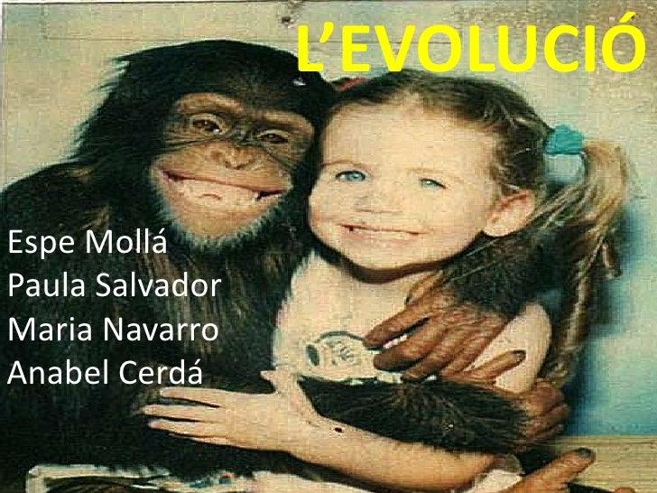 L'EVOLUCIÓEspe MolláPaula SalvadorMaria NavarroAnabel Cerdá