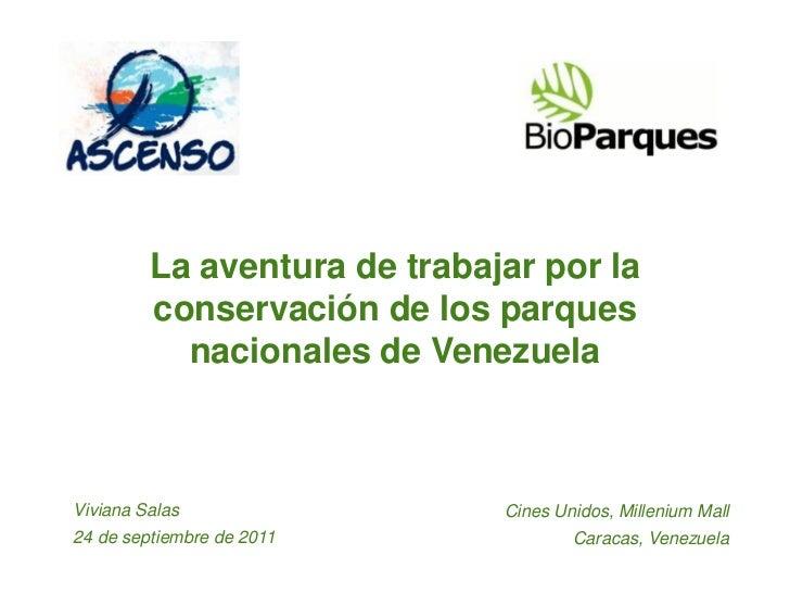 La aventura de trabajar por la         conservación de los parques           nacionales de VenezuelaViviana Salas         ...