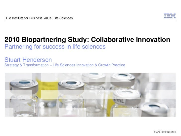 IBM Institute for Business Value: Life Sciences2010 Biopartnering Study: Collaborative InnovationPartnering for success in...