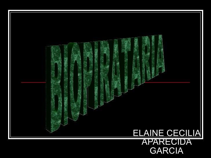 ELAINE CECILIA APARECIDA GARCIA BIOPIRATARIA