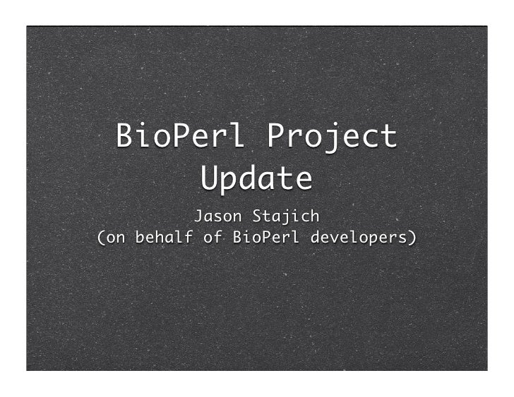BioPerl Project       Update           Jason Stajich (on behalf of BioPerl developers)